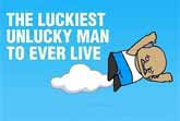 The World's Luckiest Unlucky Man